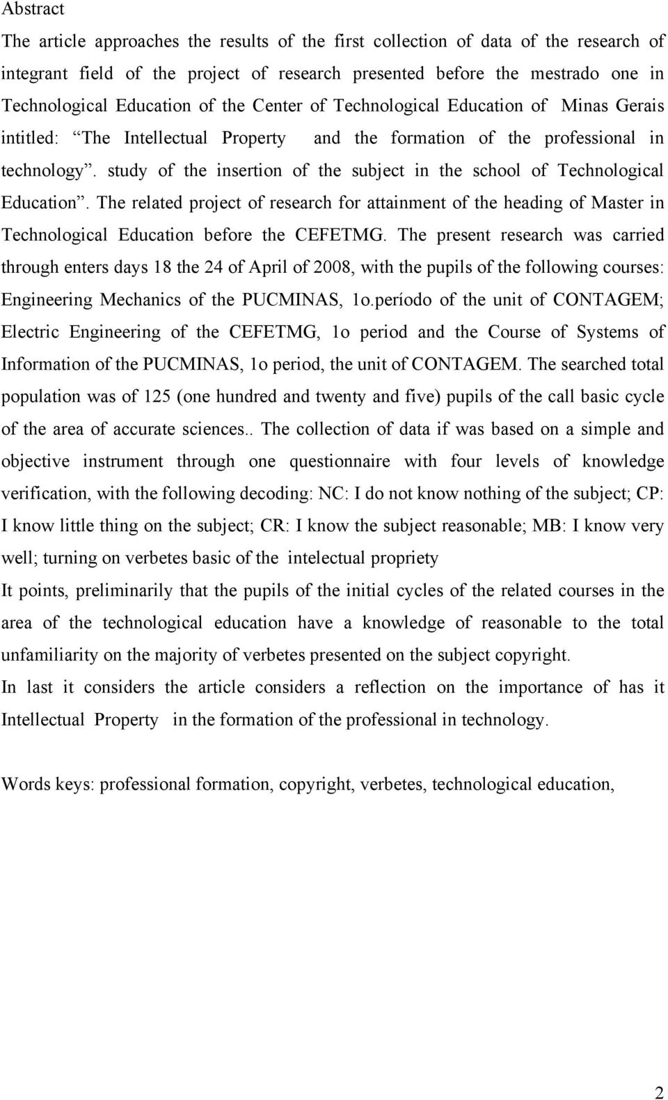 study of the insertion of the subject in the school of Technological Education. The related project of research for attainment of the heading of Master in Technological Education before the CEFETMG.