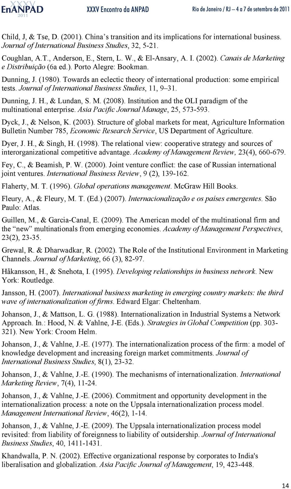 Journal of International Business Studies, 11, 9 31. Dunning, J. H., & Lundan, S. M. (2008). Institution and the OLI paradigm of the multinational enterprise. Asia Pacific Journal Manage, 25, 573-593.