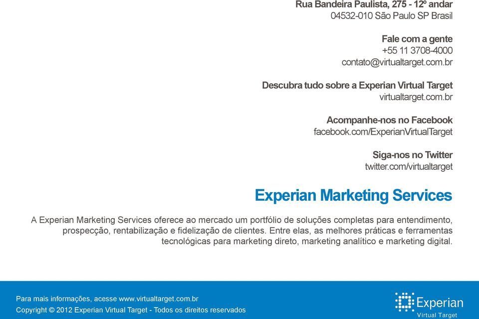 com/virtualtarget Experian Marketing Services A Experian Marketing Services oferece ao mercado um portfólio de soluções completas para entendimento,