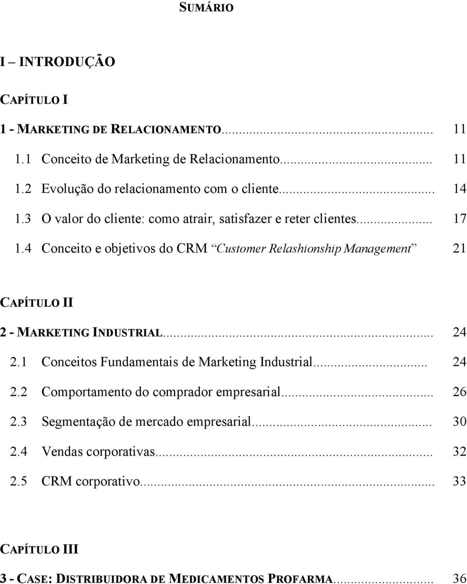 4 Conceito e objetivos do CRM Customer Relashionship Management 21 CAPÍTULO II 2 - MARKETING INDUSTRIAL... 24 2.