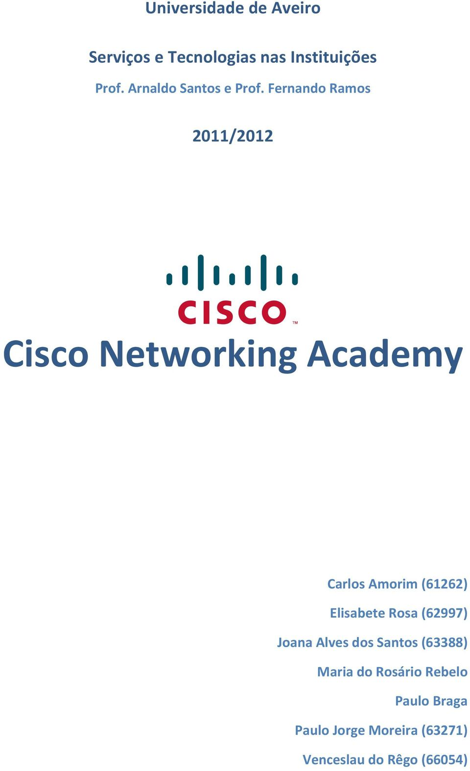 *Fernando*Ramos* 2011/2012* * * Cisco*Networking*Academy* * *