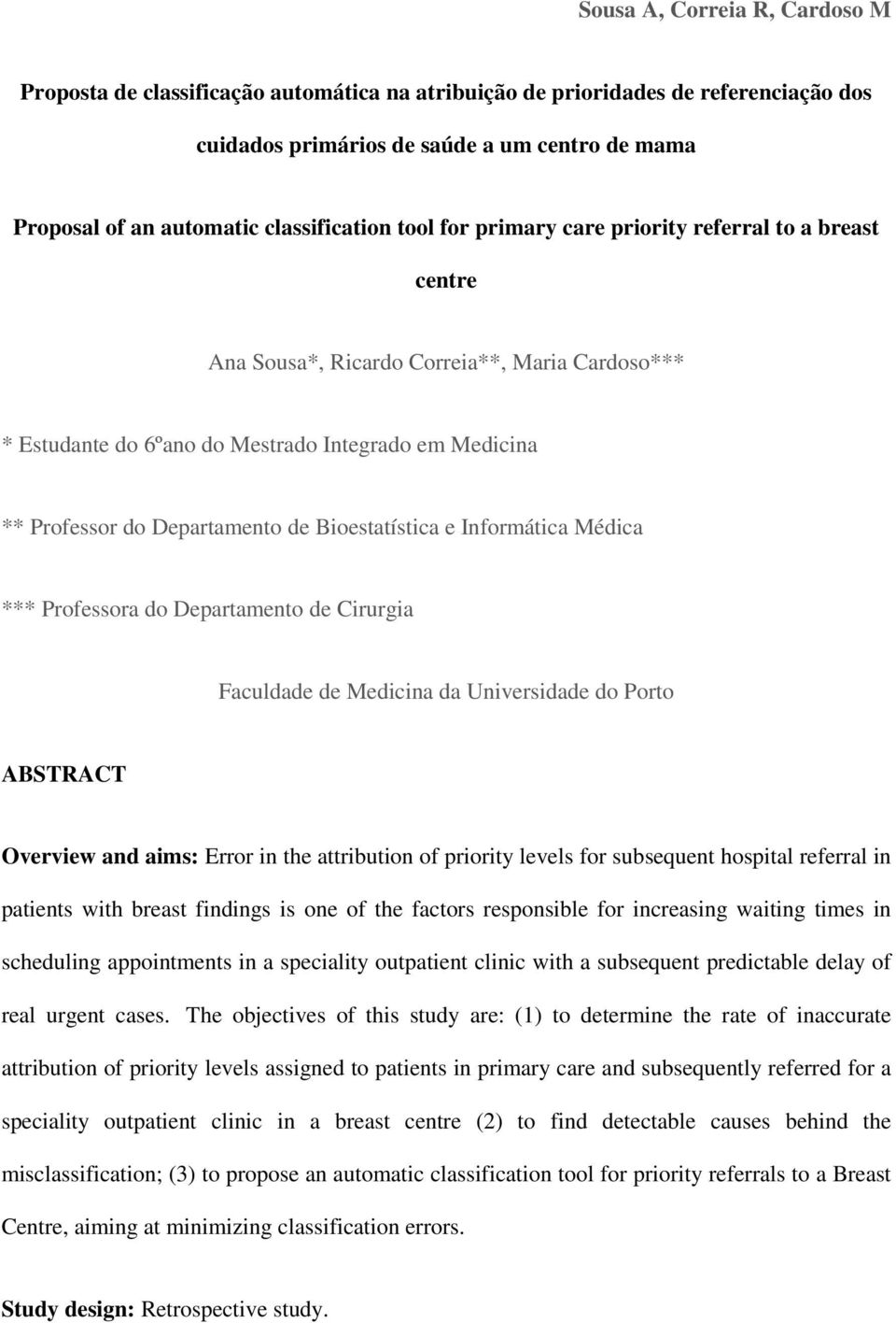 Departamento de Bioestatística e Informática Médica *** Professora do Departamento de Cirurgia Faculdade de Medicina da Universidade do Porto ABSTRACT Overview and aims: Error in the attribution of