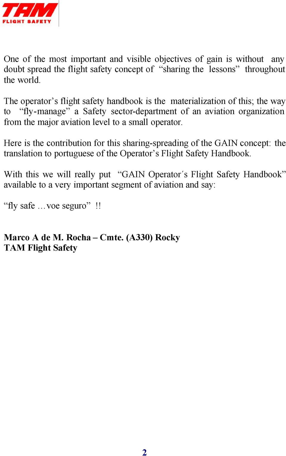 to a small operator. Here is the contribution for this sharing-spreading of the GAIN concept: the translation to portuguese of the Operator s Flight Safety Handbook.
