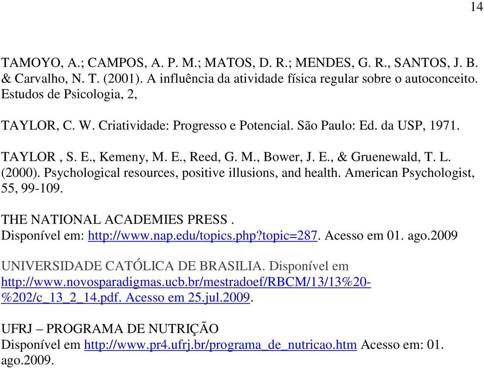 Psychological resources, positive illusions, and health. American Psychologist, 55, 99-109. THE NATIONAL ACADEMIES PRESS. Disponível em: http://www.nap.edu/topics.php?topic=287. Acesso em 01. ago.
