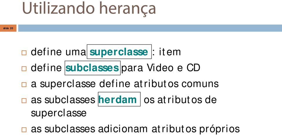 define atributos comuns as subclasses herdam os