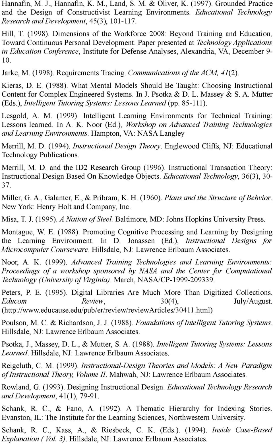 Paper presented at Technology Applications in Education Conference, Institute for Defense Analyses, Alexandria, VA, December 9-10. Jarke, M. (1998). Requirements Tracing.