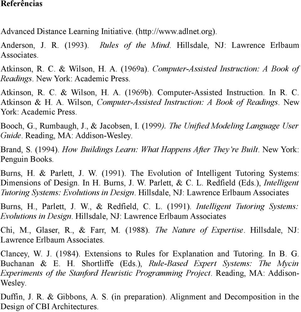 New York: Academic Press. Booch, G., Rumbaugh, J., & Jacobsen, I. (1999). The Unified Modeling Language User Guide. Reading, MA: Addison-Wesley. Brand, S. (1994).