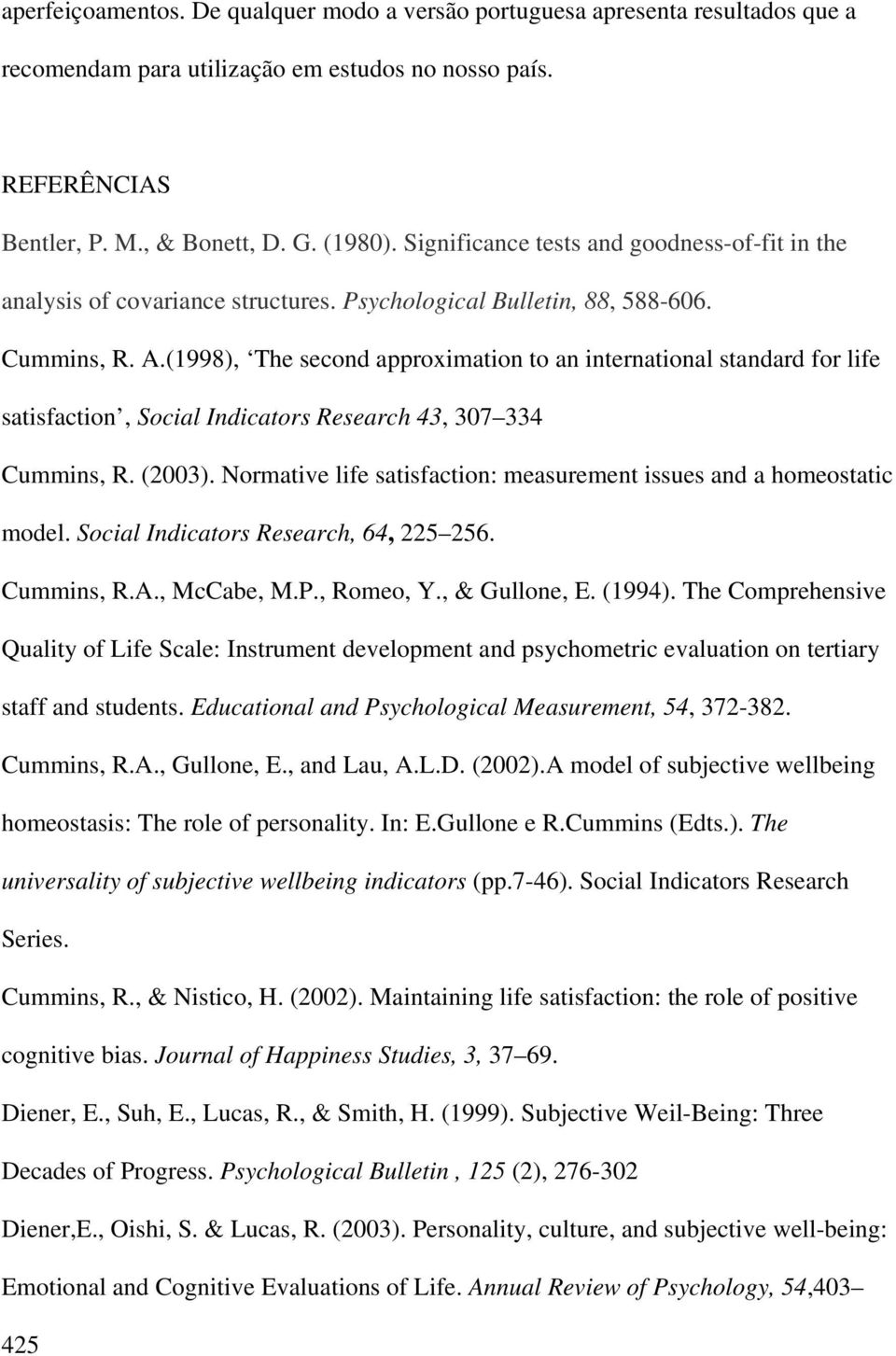 (1998), The second approximation to an international standard for life satisfaction, Social Indicators Research 43, 307 334 Cummins, R. (2003).