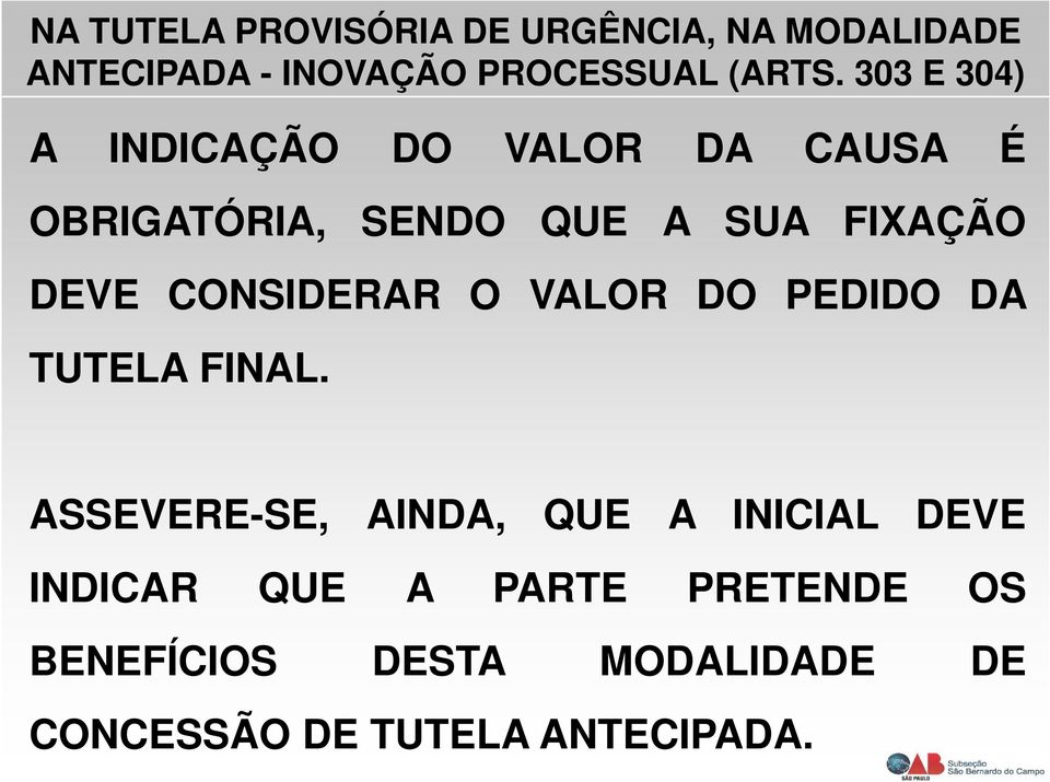 CONSIDERAR O VALOR DO PEDIDO DA TUTELA FINAL.