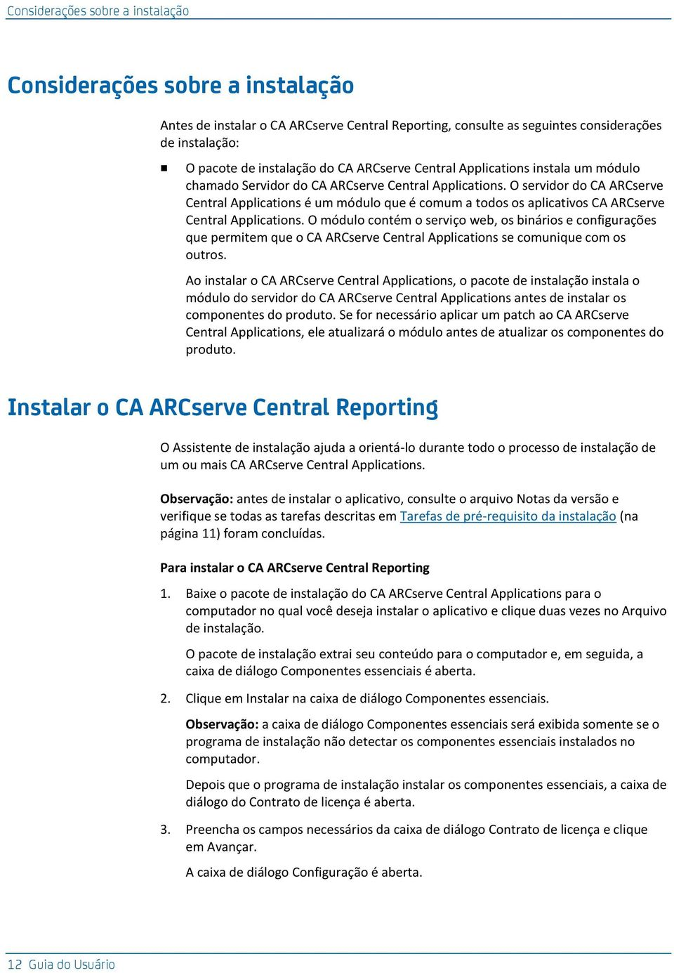 O servidor do CA ARCserve Central Applications é um módulo que é comum a todos os aplicativos CA ARCserve Central Applications.