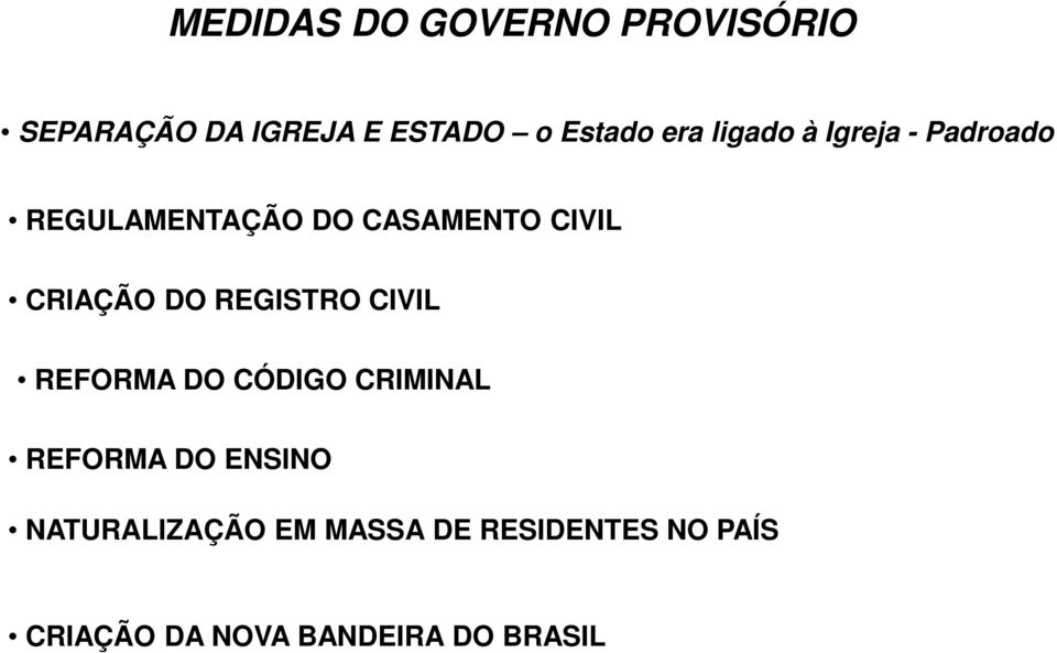 CRIAÇÃO DO REGISTRO CIVIL REFORMA DO CÓDIGO CRIMINAL REFORMA DO ENSINO