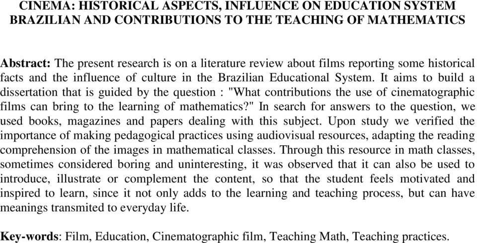 "It aims to build a dissertation that is guided by the question : ""What contributions the use of cinematographic films can bring to the learning of mathematics?"