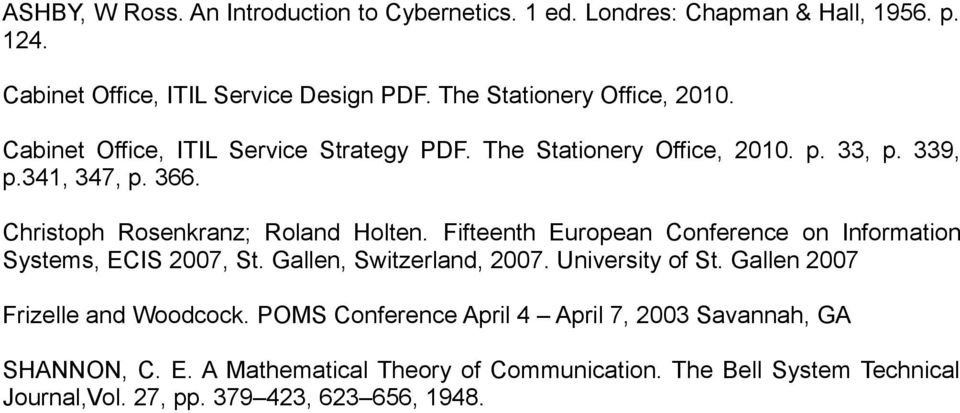 Fifteenth European Conference on Information Systems, ECIS 2007, St. Gallen, Switzerland, 2007. University of St. Gallen 2007 Frizelle and Woodcock.