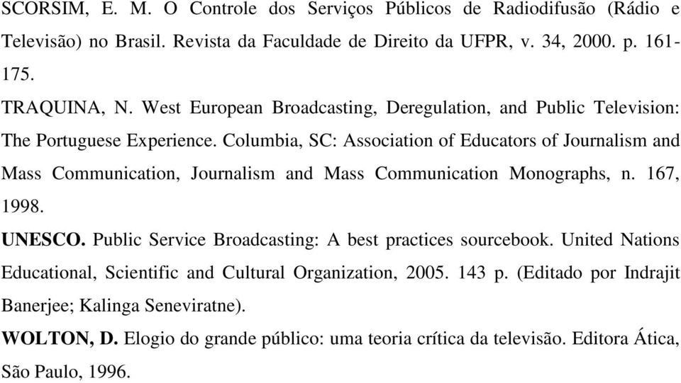 Columbia, SC: Association of Educators of Journalism and Mass Communication, Journalism and Mass Communication Monographs, n. 167, 1998. UNESCO.