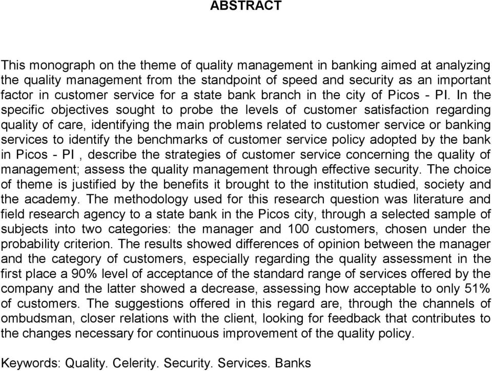 In the specific objectives sought to probe the levels of customer satisfaction regarding quality of care, identifying the main problems related to customer service or banking services to identify the