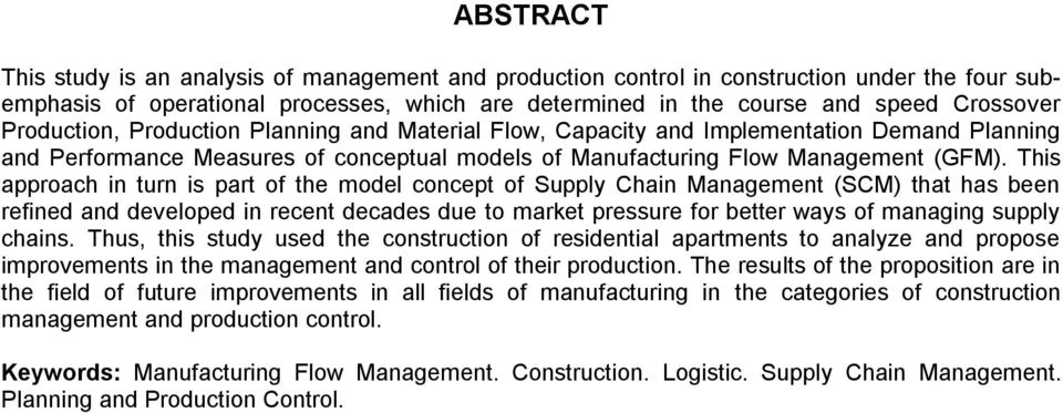 This approach in turn is part of the model concept of Supply Chain Management (SCM) that has been refined and developed in recent decades due to market pressure for better ways of managing supply
