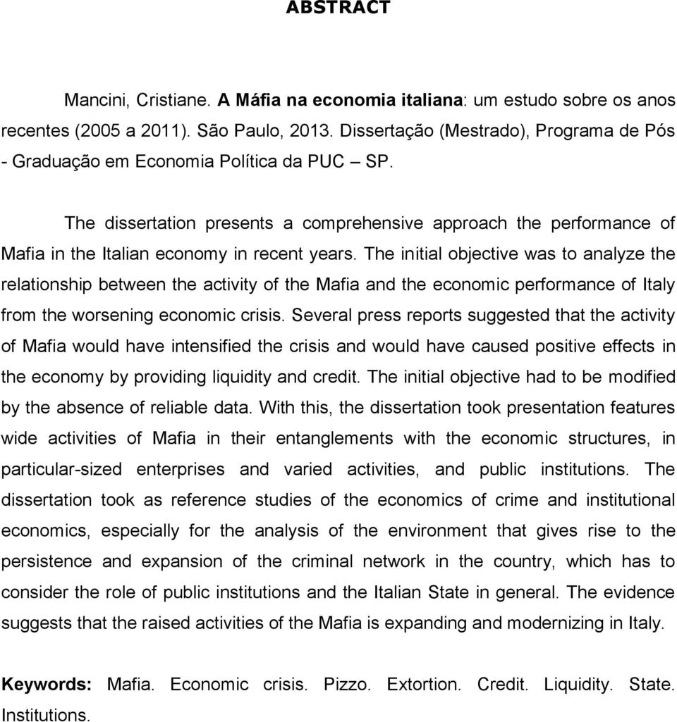 The initial objective was to analyze the relationship between the activity of the Mafia and the economic performance of Italy from the worsening economic crisis.