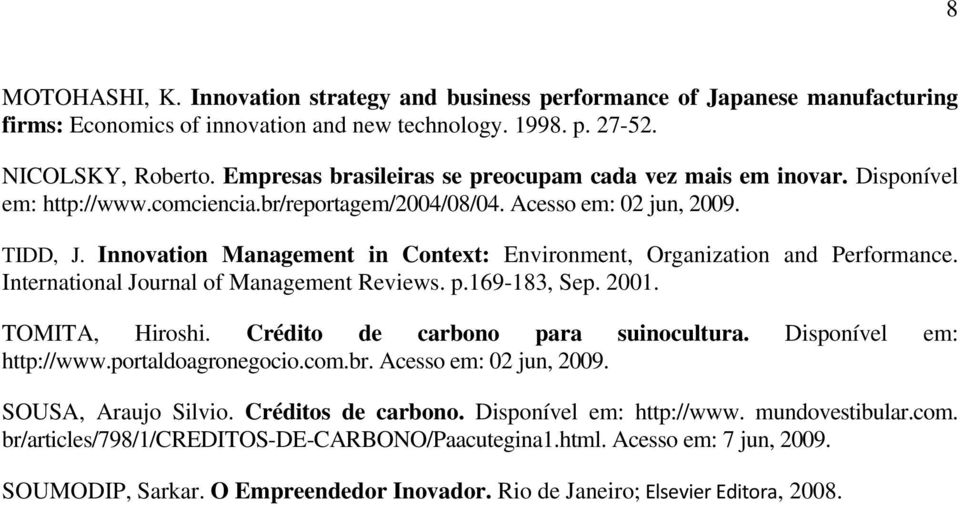 Innovation Management in Context: Environment, Organization and Performance. International Journal of Management Reviews. p.169-183, Sep. 2001. TOMITA, Hiroshi. Crédito de carbono para suinocultura.