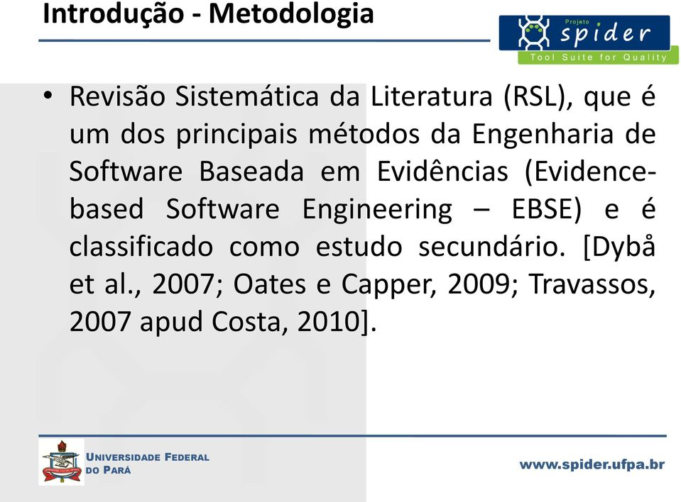 (Evidencebased Software Engineering EBSE) e é classificado como estudo