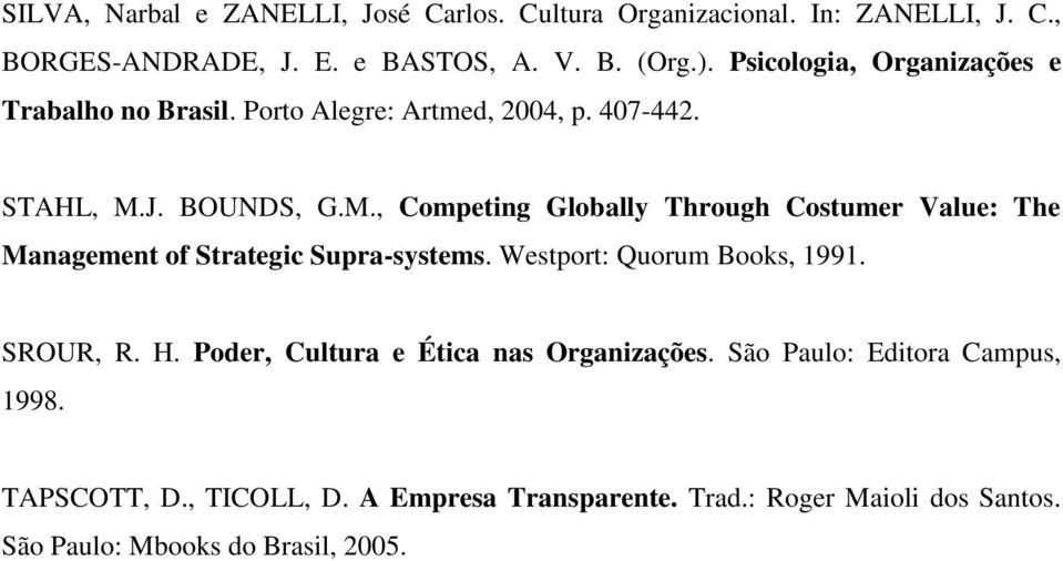 J. BOUNDS, G.M., Competing Globally Through Costumer Value: The Management of Strategic Supra-systems. Westport: Quorum Books, 1991.