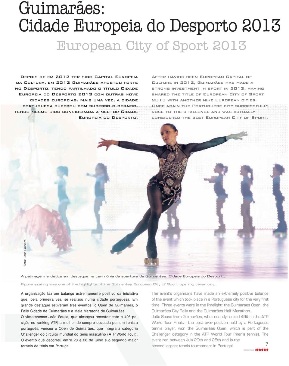 After having been European Capital of Culture in 2012, Guimarães has made a strong investment in sport in 2013, having shared the title of European City of Sport 2013 with another nine European