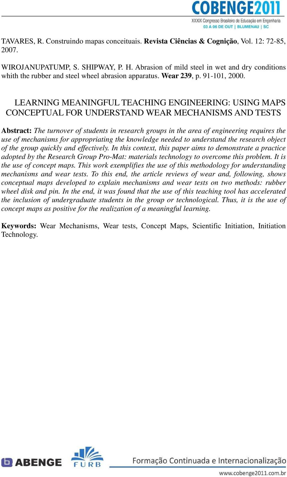 LEARNING MEANINGFUL TEACHING ENGINEERING: USING MAPS CONCEPTUAL FOR UNDERSTAND WEAR MECHANISMS AND TESTS Abstract: The turnover of students in research groups in the area of engineering requires the