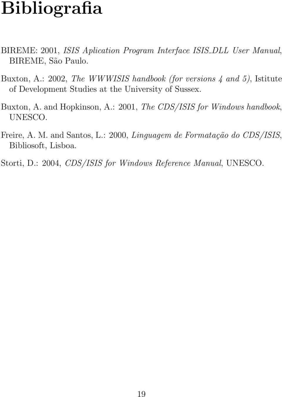 Buxton, A. and Hopkinson, A.: 2001, The CDS/ISIS for Windows handbook, UNESCO. Freire, A. M. and Santos, L.