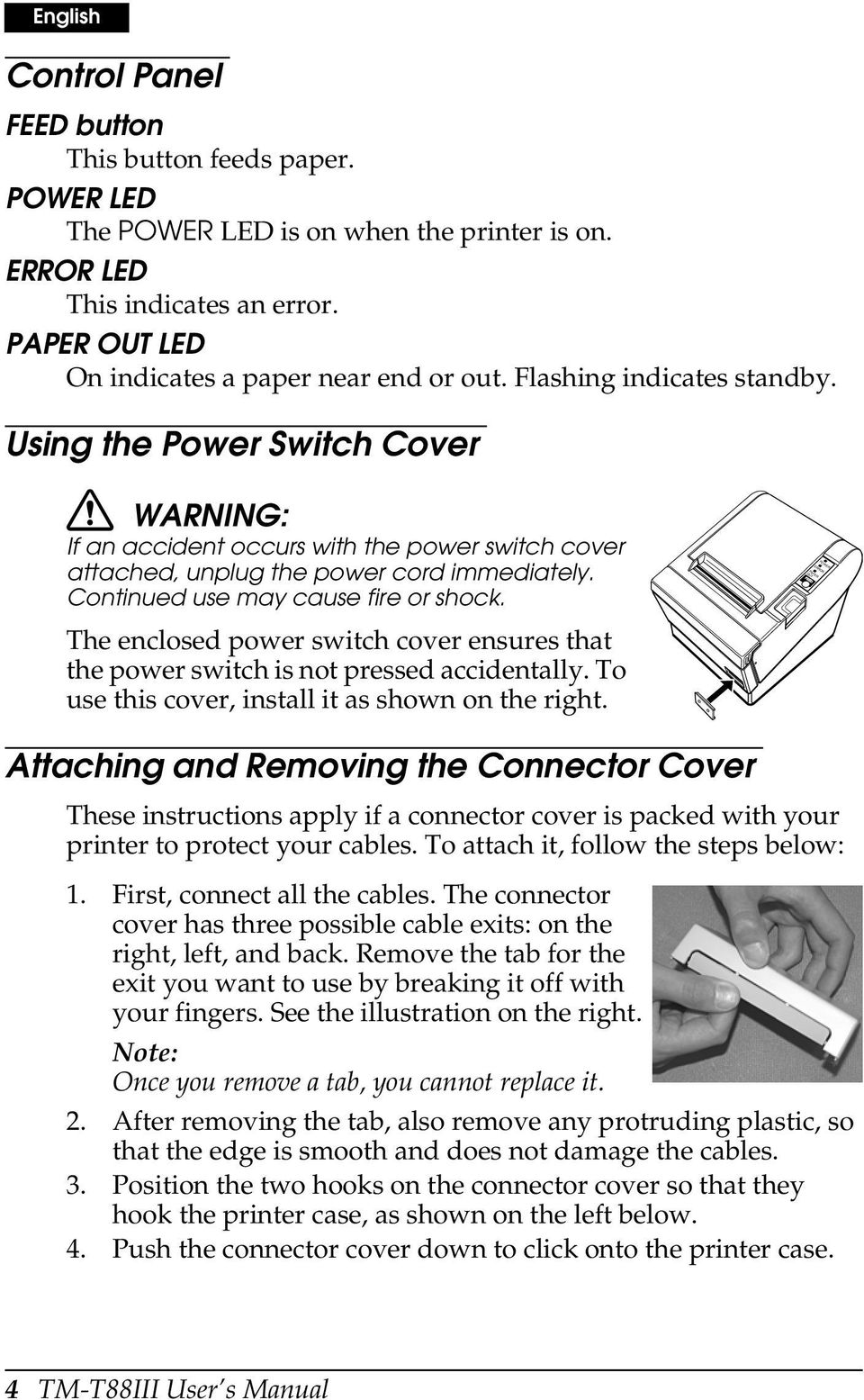 The enclosed power switch cover ensures that the power switch is not pressed accidentally. To use this cover, install it as shown on the right.
