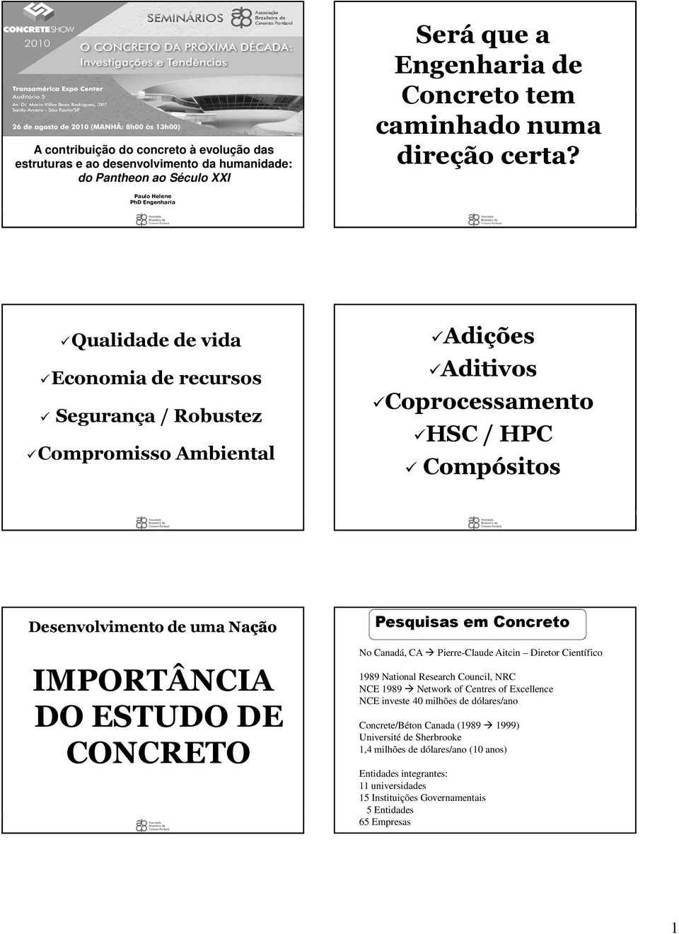 IMPORTÂNCIA DO ESTUDO DE CONCRETO Pesquisas em Concreto No Canadá, CA Pierre-Claude Aitcin Diretor Científico 1989 National Research Council, NRC NCE 1989 Network of Centres of Excellence NCE