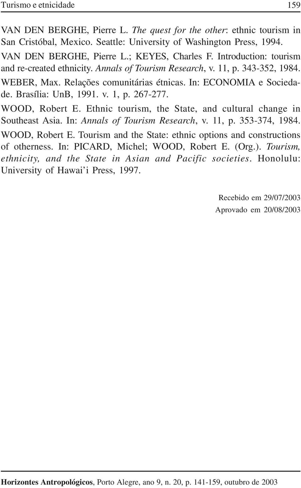 267-277. WOOD, Robert E. Ethnic tourism, the State, and cultural change in Southeast Asia. In: Annals of Tourism Research, v. 11, p. 353-374, 1984. WOOD, Robert E. Tourism and the State: ethnic options and constructions of otherness.