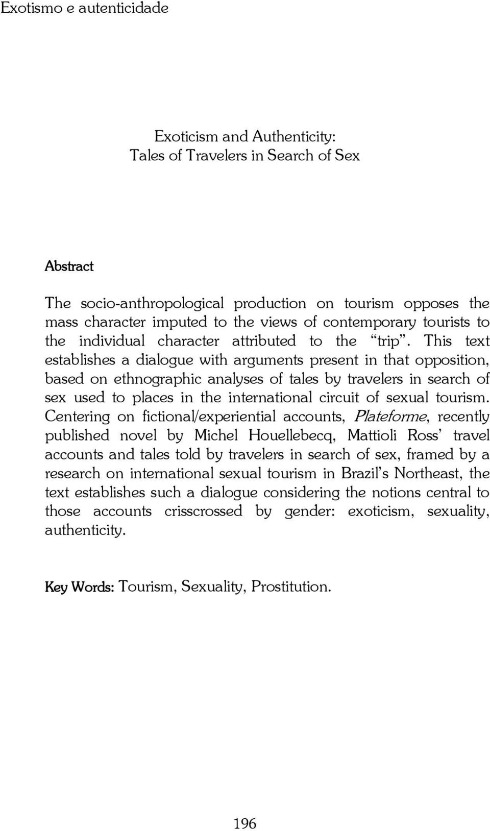 This text establishes a dialogue with arguments present in that opposition, based on ethnographic analyses of tales by travelers in search of sex used to places in the international circuit of sexual