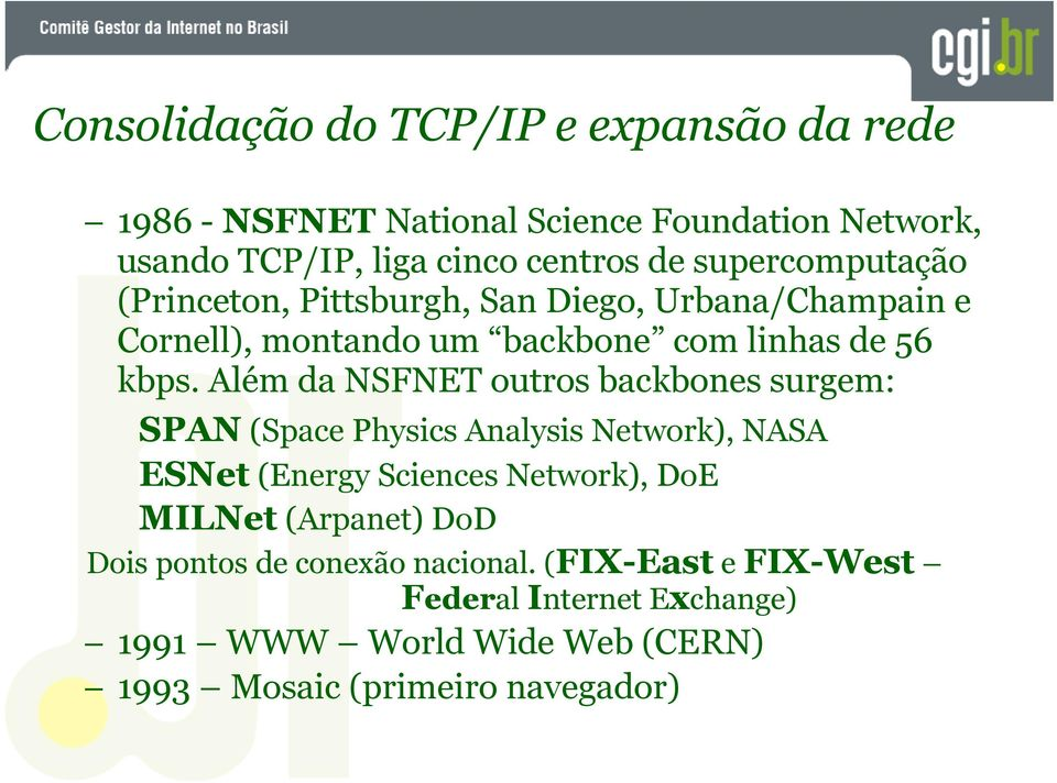 Além da NSFNET outros backbones surgem: SPAN (Space Physics Analysis Network), NASA ESNet (Energy Sciences Network), DoE MILNet