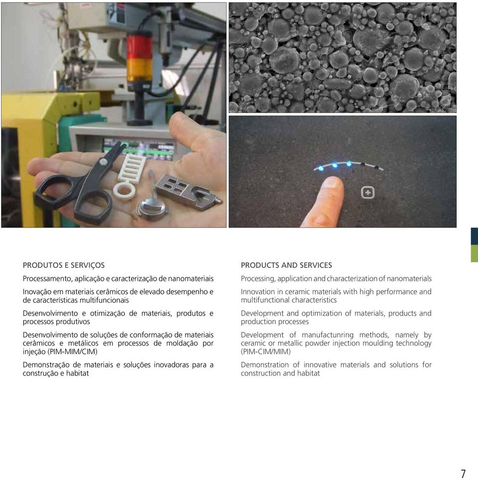 materiais e soluções inovadoras para a construção e habitat PRODUCTS AND SERVICES Processing, application and characterization of nanomaterials Innovation in ceramic materials with high performance