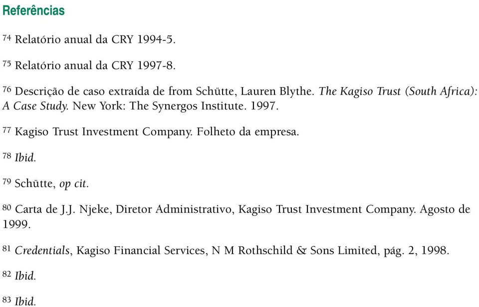 New York: The Synergos Institute. 1997. 77 Kagiso Trust Investment Company. Folheto da empresa. 78 Ibid. 79 Schütte, op cit.