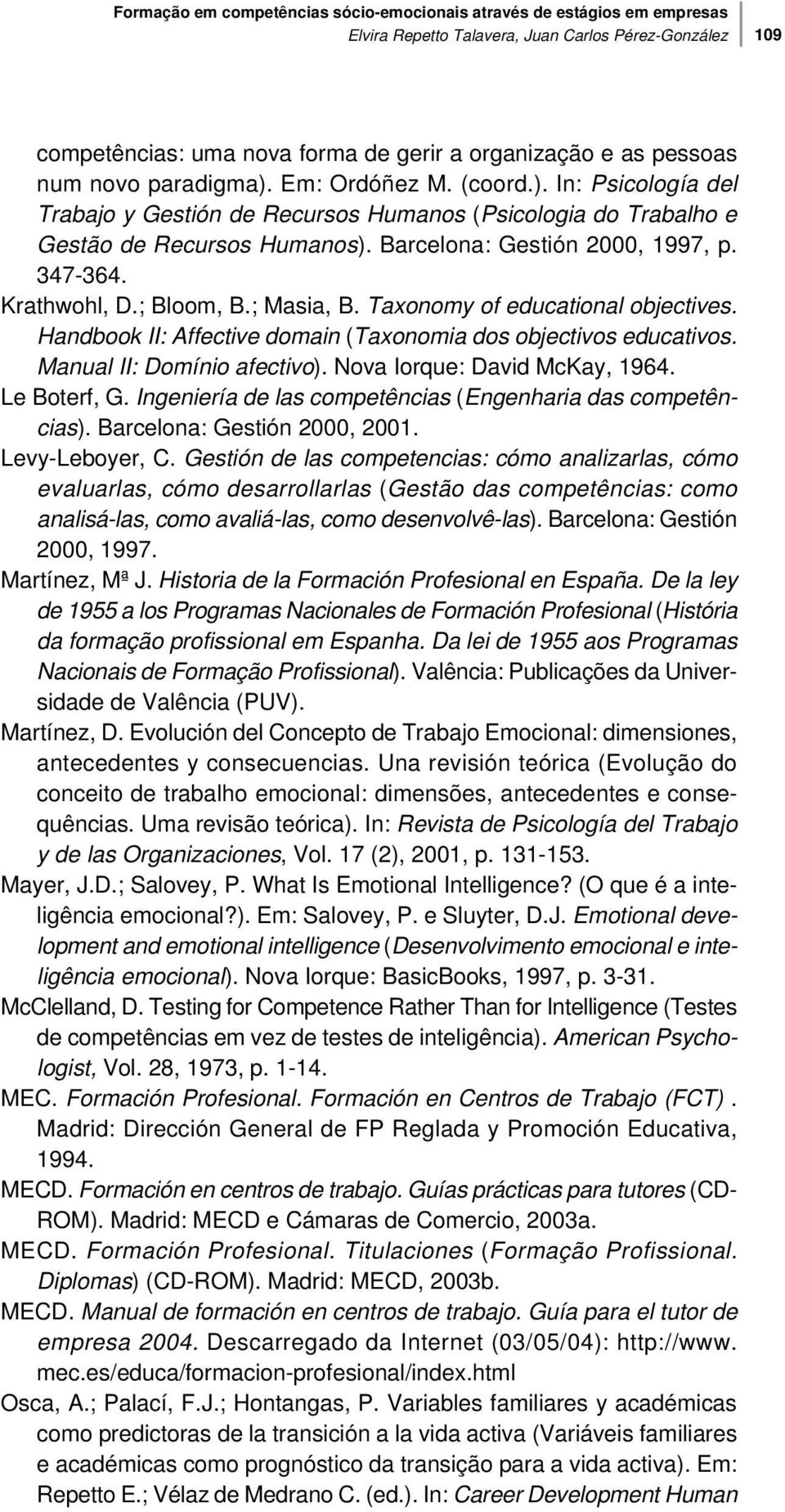 Krathwohl, D.; Bloom, B.; Masia, B. Taxonomy of educational objectives. Handbook II: Affective domain (Taxonomia dos objectivos educativos. Manual II: Domínio afectivo).