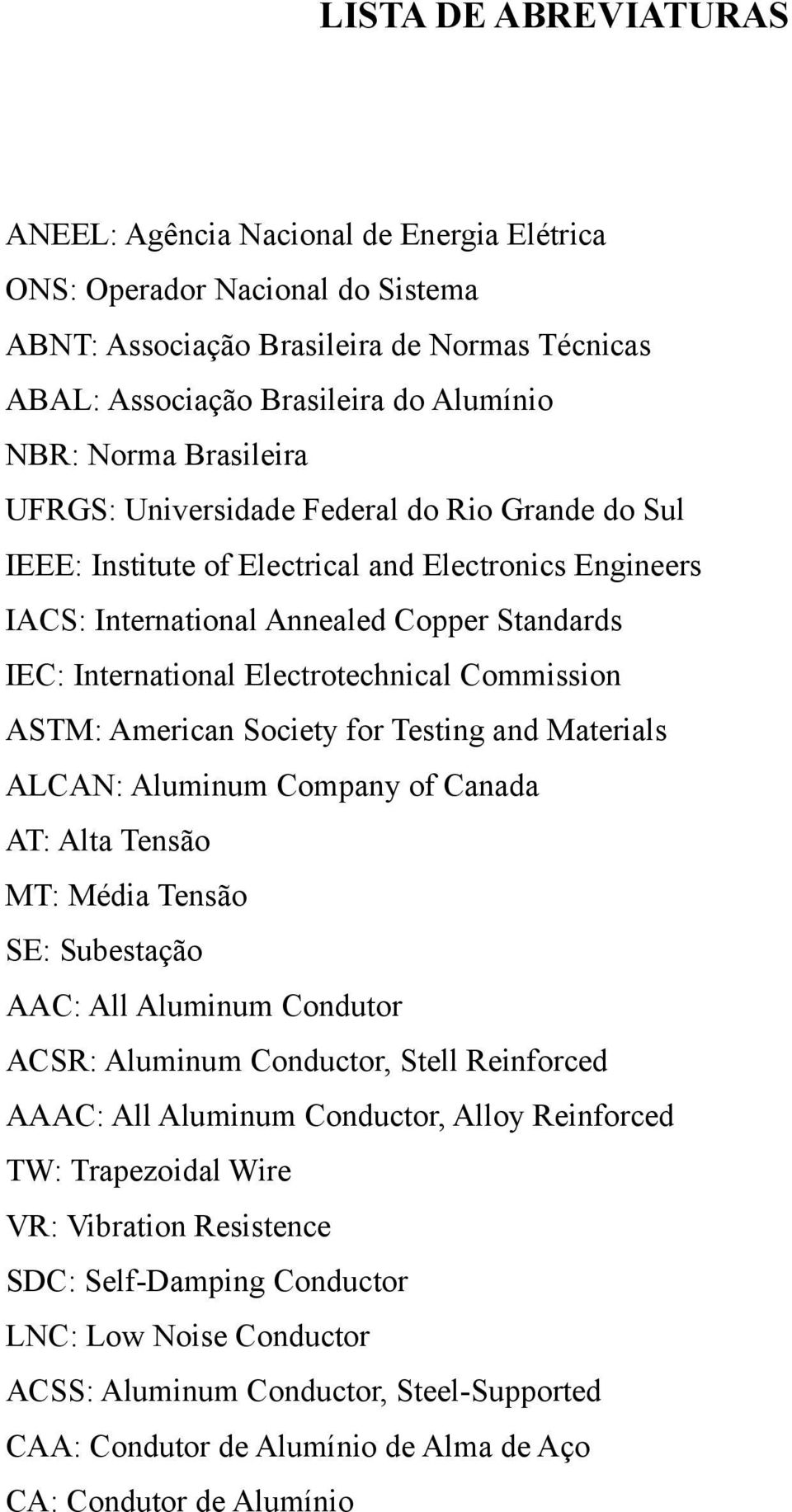 Commission ASTM: American Society for Testing and Materials ALCAN: Aluminum Company of Canada AT: Alta Tensão MT: Média Tensão SE: Subestação AAC: All Aluminum Condutor ACSR: Aluminum Conductor,