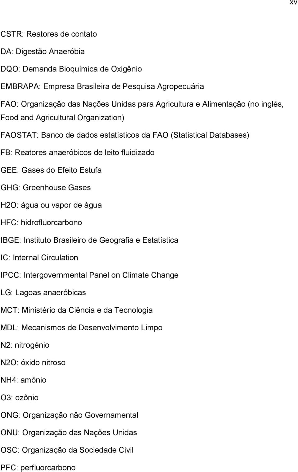 Estufa GHG: Greenhouse Gases H2O: água ou vapor de água HFC: hidrofluorcarbono IBGE: Instituto Brasileiro de Geografia e Estatística IC: Internal Circulation IPCC: Intergovernmental Panel on Climate