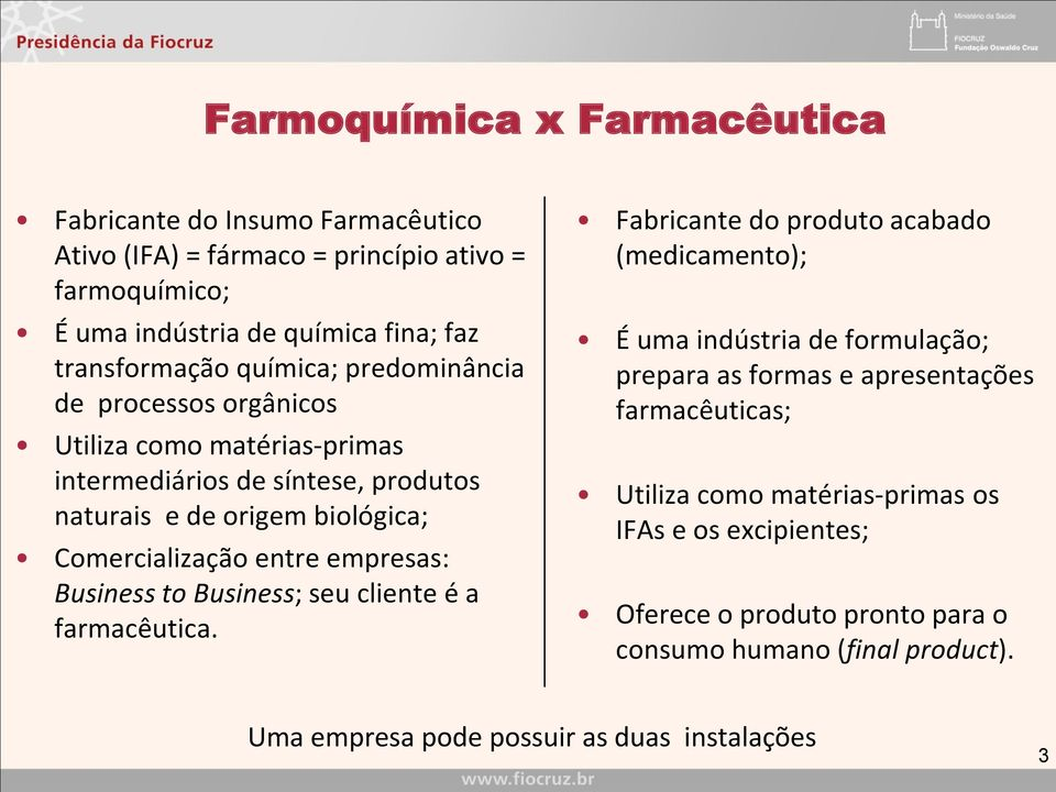 empresas: Business to Business; seu cliente é a farmacêutica.