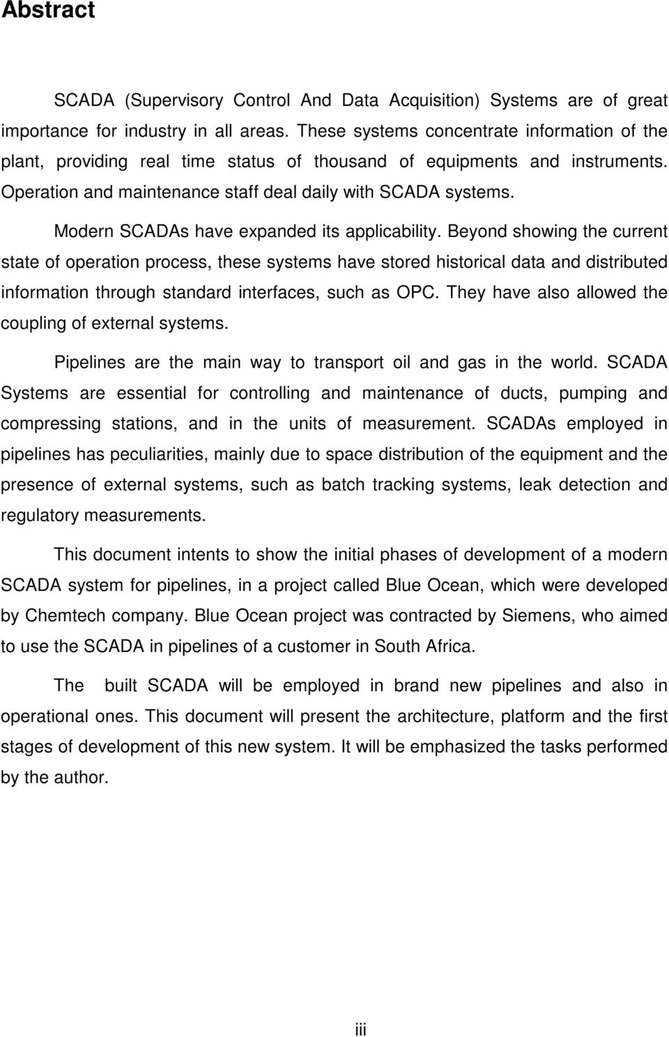 Modern SCADAs have expanded its applicability.
