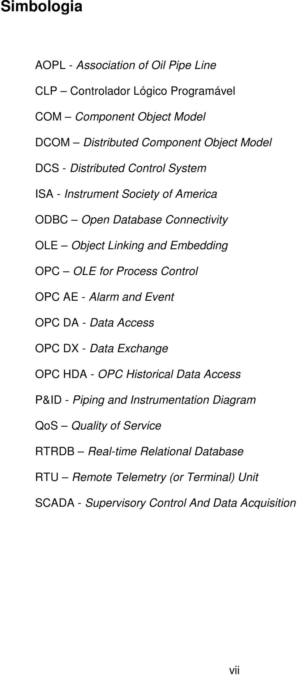 Control OPC AE - Alarm and Event OPC DA - Data Access OPC DX - Data Exchange OPC HDA - OPC Historical Data Access P&ID - Piping and Instrumentation