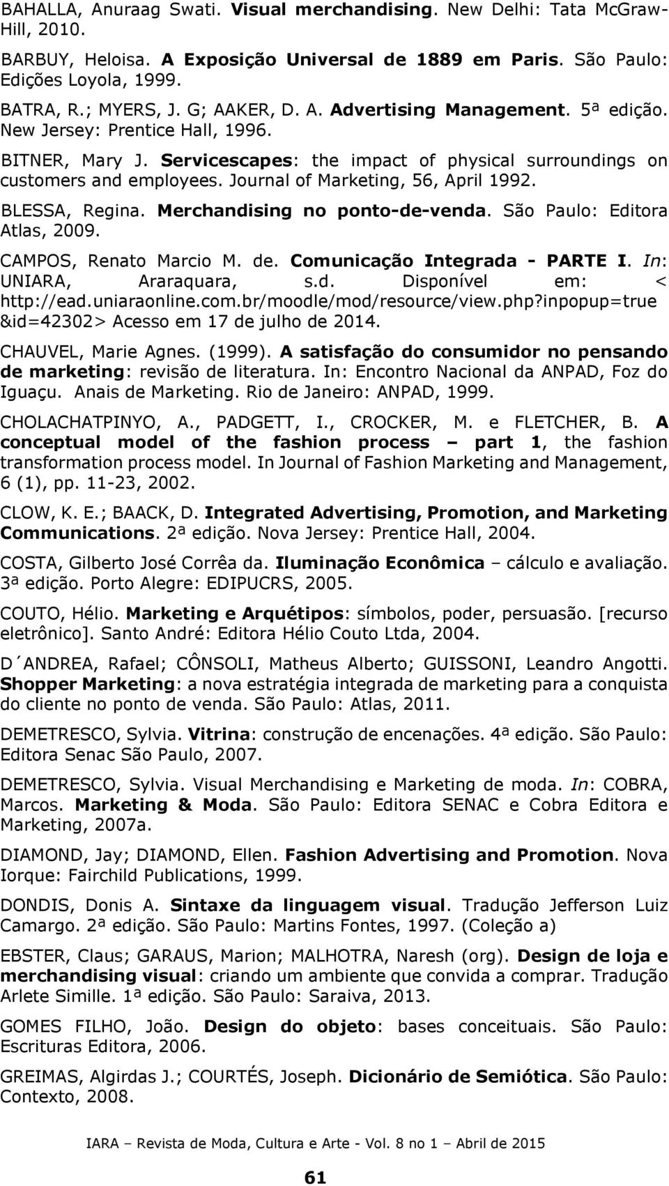 Journal of Marketing, 56, April 1992. BLESSA, Regina. Merchandising no ponto-de-venda. São Paulo: Editora Atlas, 2009. CAMPOS, Renato Marcio M. de. Comunicação Integrada - PARTE I.