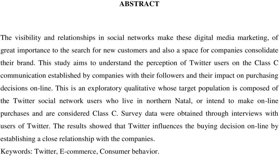 This is an exploratory qualitative whose target population is composed of the Twitter social network users who live in northern Natal, or intend to make on-line purchases and are considered Class C.