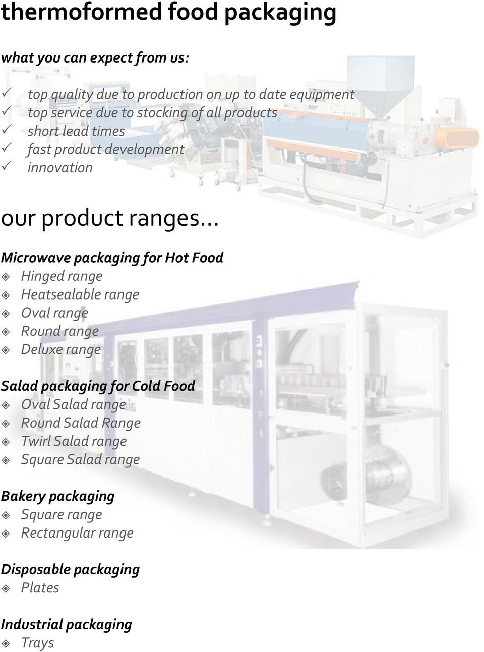 .. Microwave packaging for Hot Food Hinged range Heatsealable range Oval range Round range Deluxe range Salad packaging for Cold Food
