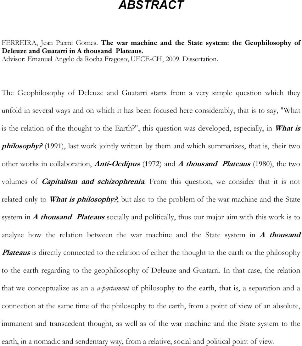 "The Geophilosophy of Deleuze and Guatarri starts from a very simple question which they unfold in several ways and on which it has been focused here considerably, that is to say, ""What is the"