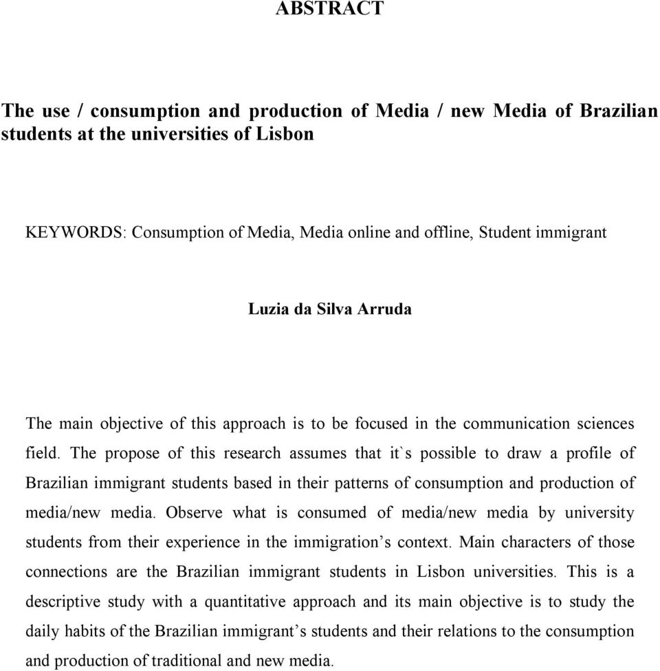 The propose of this research assumes that it`s possible to draw a profile of Brazilian immigrant students based in their patterns of consumption and production of media/new media.
