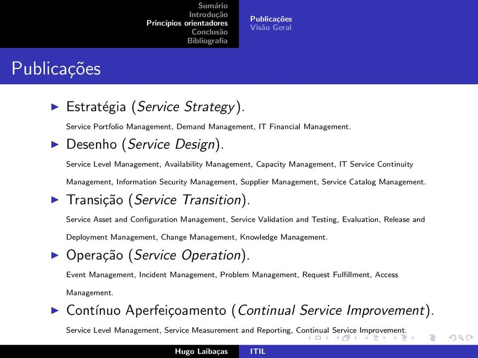 Transição (Service Transition). Service Asset and Configuration Management, Service Validation and Testing, Evaluation, Release and Deployment Management, Change Management, Knowledge Management.