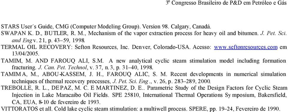 J. Can. Pet. Technol, v. 37, n. 3, p. 31 40, 1998. TAMIM A, M., ABOU-KASSEM, J. H., FAROUQ ALIC, S. M. Recent developments in numerical simulation techniques of thermal recovery processes, J. Pet. Sci.