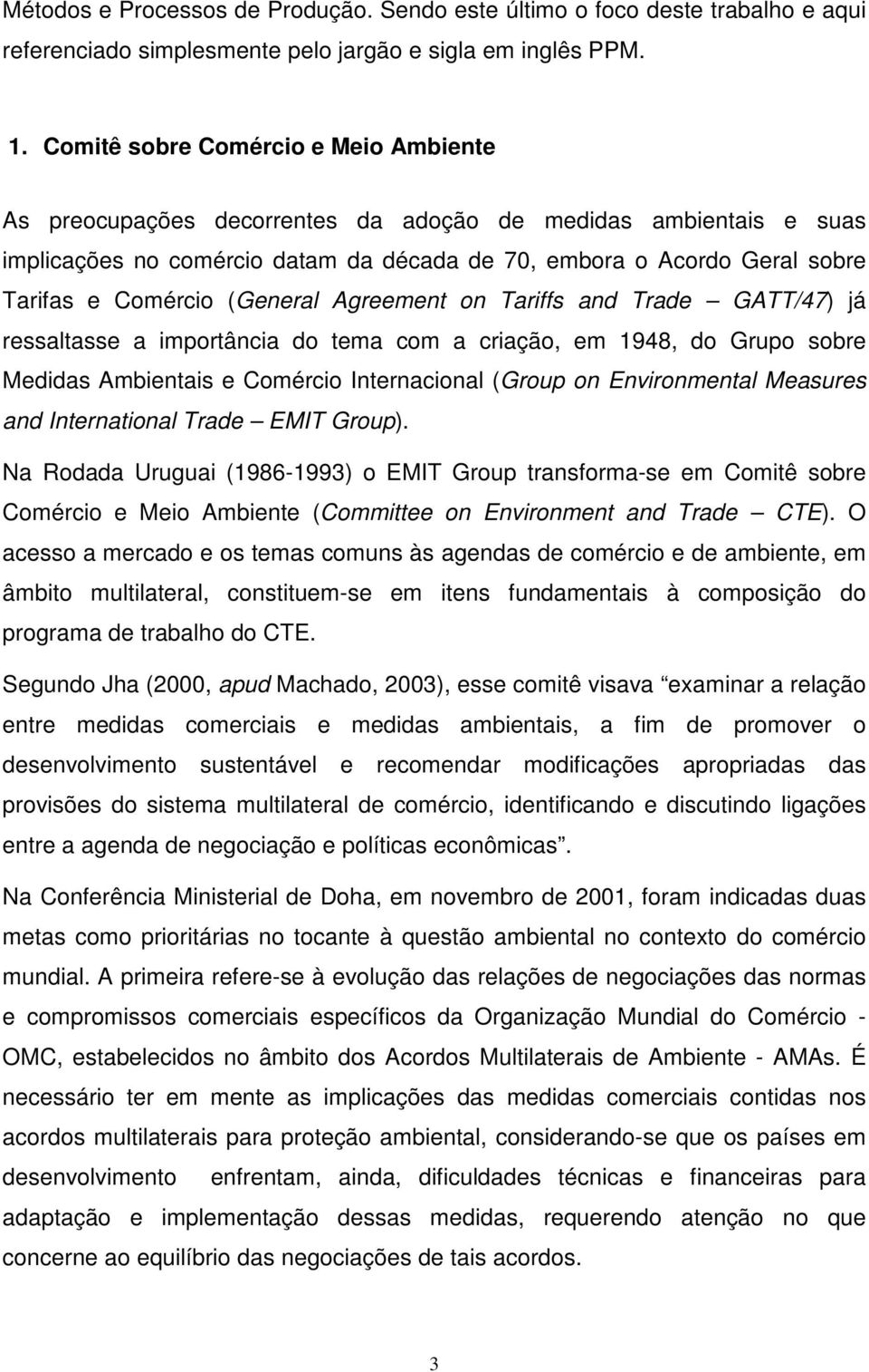 (General Agreement on Tariffs and Trade GATT/47) já ressaltasse a importância do tema com a criação, em 1948, do Grupo sobre Medidas Ambientais e Comércio Internacional (Group on Environmental