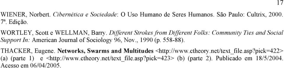 Different Strokes from Different Folks: Community Ties and Social Support In: American Journal of Sociology 96, Nov., 1990 (p.