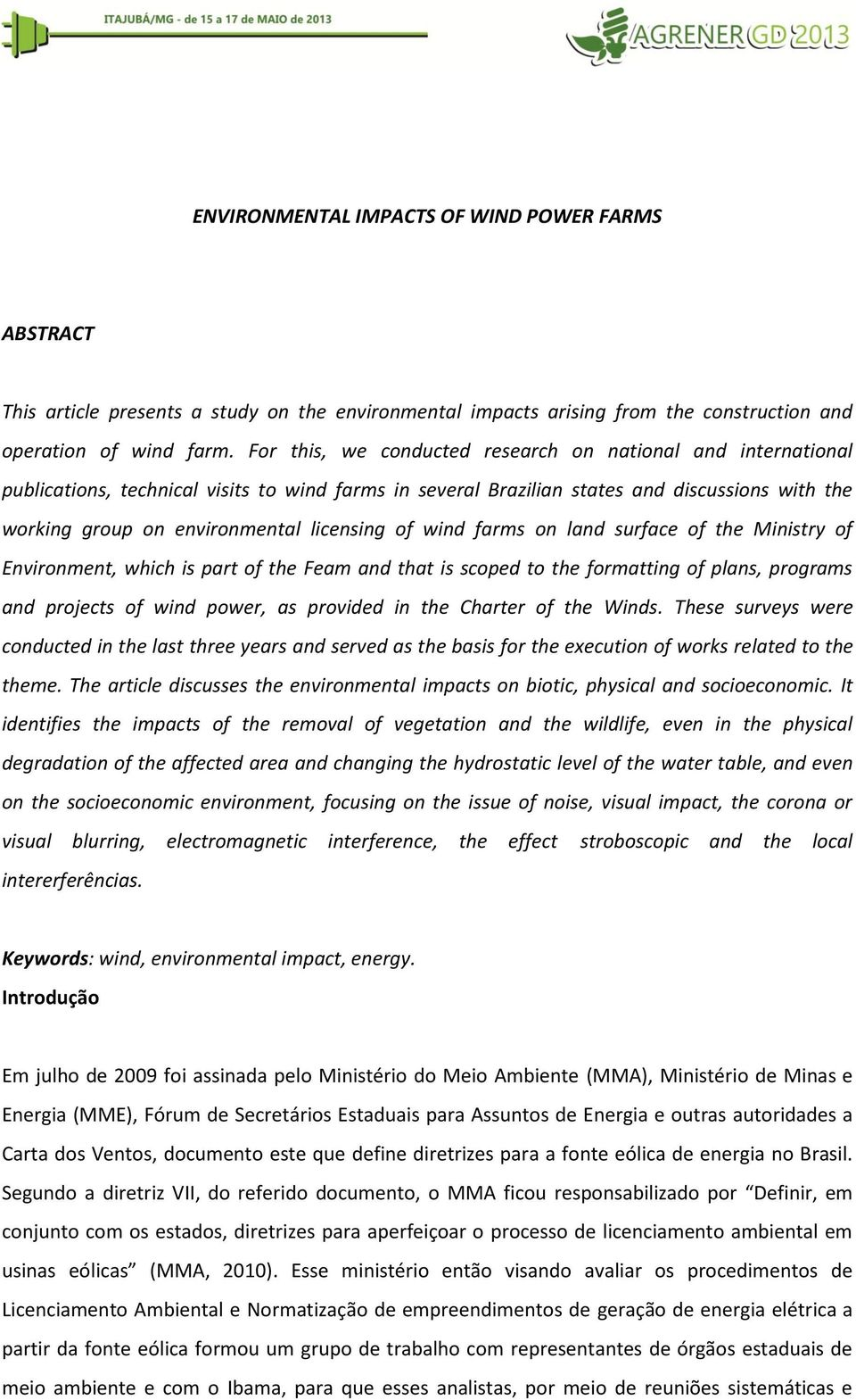 licensing of wind farms on land surface of the Ministry of Environment, which is part of the Feam and that is scoped to the formatting of plans, programs and projects of wind power, as provided in